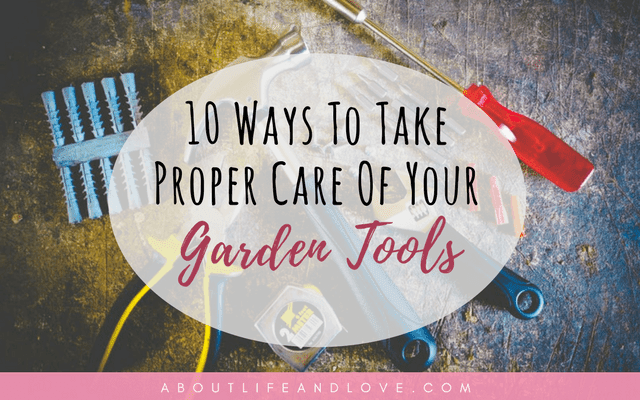 10 Ways To Take Proper Care Of Your Garden Tools