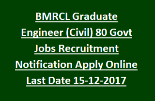 BMRCL Graduate Engineer (Civil) 80 Government Jobs Recruitment Notification 2017 Apply Online Last Date 15-12-2017