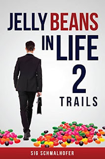 Jelly Beans in Life 2 Trails - a Real Life Fiction by Sig Schmalhofer