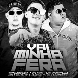 Vai Minha Fera - Shevchenko e Elloco Part. MC Fleshinho Mp3