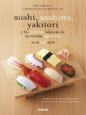 Sushi, Sashimi y Akitori: y 60 recetas básicas de cocina japonesa – Jody Vassallo