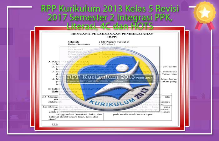 RPP Kurikulum 2013 Kelas 5 Revisi 2017 Semester 2 Integrasi PPK, Literasi, 4C dan HOTS