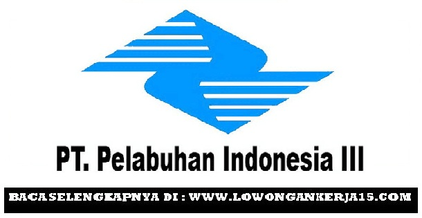 Penerimaan Terbaru Tenaga Karyawan Anak Perusahaan PT Pelabuhan Indonesia III (Persero)