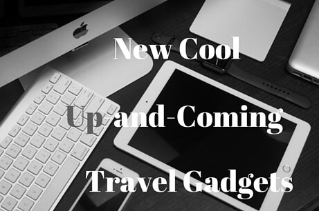 New Cool Up And Coming Travel Gadgets July