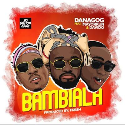 Danagog Ft Davido & Mayorkun – Bambiala