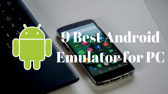 9 Best Android Emulator for PC 2018