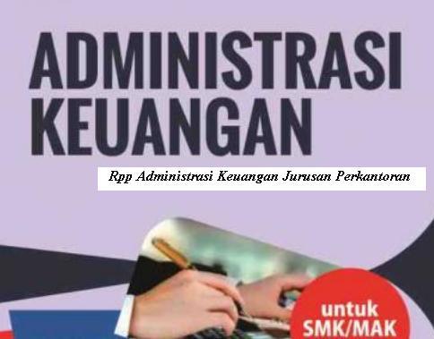 Download Rpp Mata Pelajaran Administrasi Keuangan SMK Kurikulum 2013 Kelas XI XII Jurusan Perkantoran