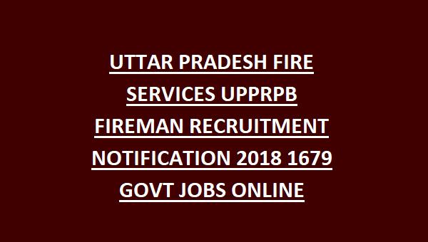UPPRPB UTTAR PRADESH FIRE SERVICES FIREMAN RECRUITMENT NOTIFICATION