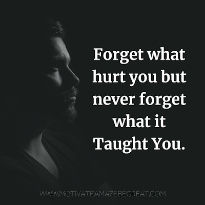 "Super Motivational Quotes: ""Forget what hurt you but never forget what it taught you."""
