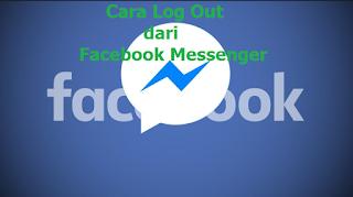 Cara Log Out dari Facebook Messenger Begini caranya