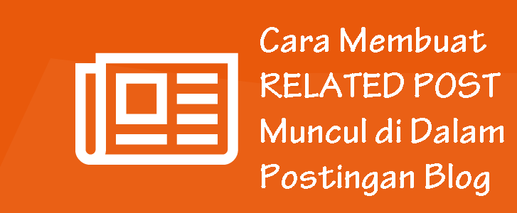 Cara Membuat Related Post Muncul di Dalam Postingan