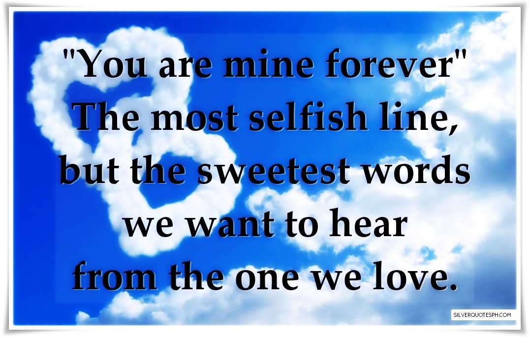Mine be quotes you will forever Will You