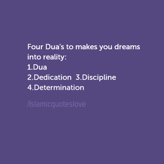 Four Dua's to makes you dreams into reality: 1.Dua 2.Dedication 3.Discipline 4.Determination