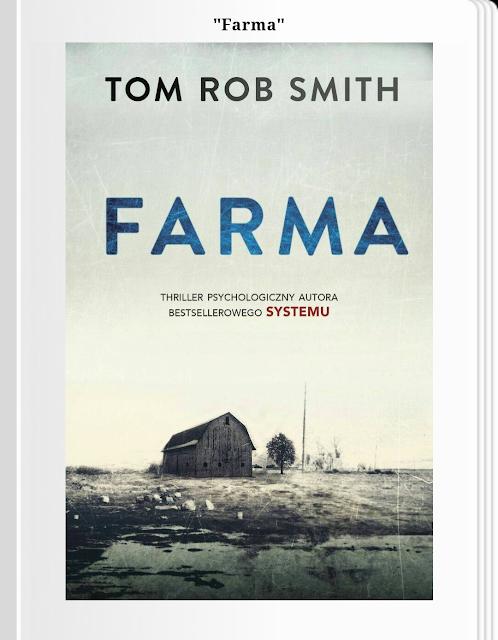 """Gdy rodzina zaplącze się w sieć tajemnic. Recenzja """"Farmy"""" Tom Rob Smith."""