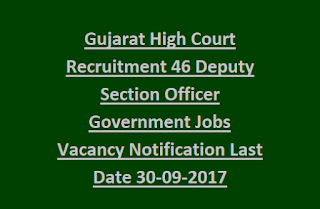 Gujarat High Court Recruitment 46 Deputy Section Officer Government Jobs Vacancy Notification Last Date 30-09-2017