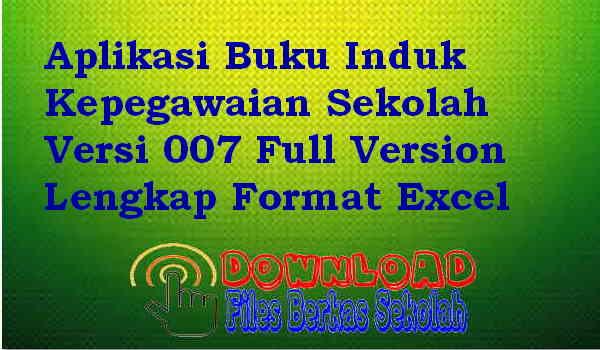 Aplikasi Buku Induk Kepegawaian Sekolah Versi 007 Full Version Lengkap Format Excel