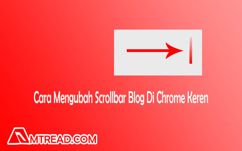 Cara Mengubah ScrollBar Blog Di Chrome Menjadi Lebih menarik