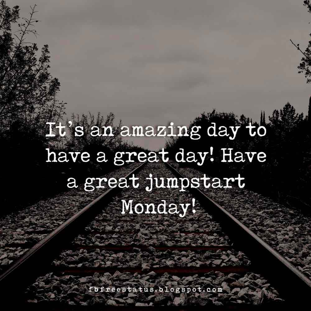 It's an amazing day to have a great day! Have a great jumpstart Monday!