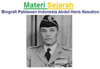Materi Sejarah : Biografi Pahlawan Indonesia Abdul Haris Nasution