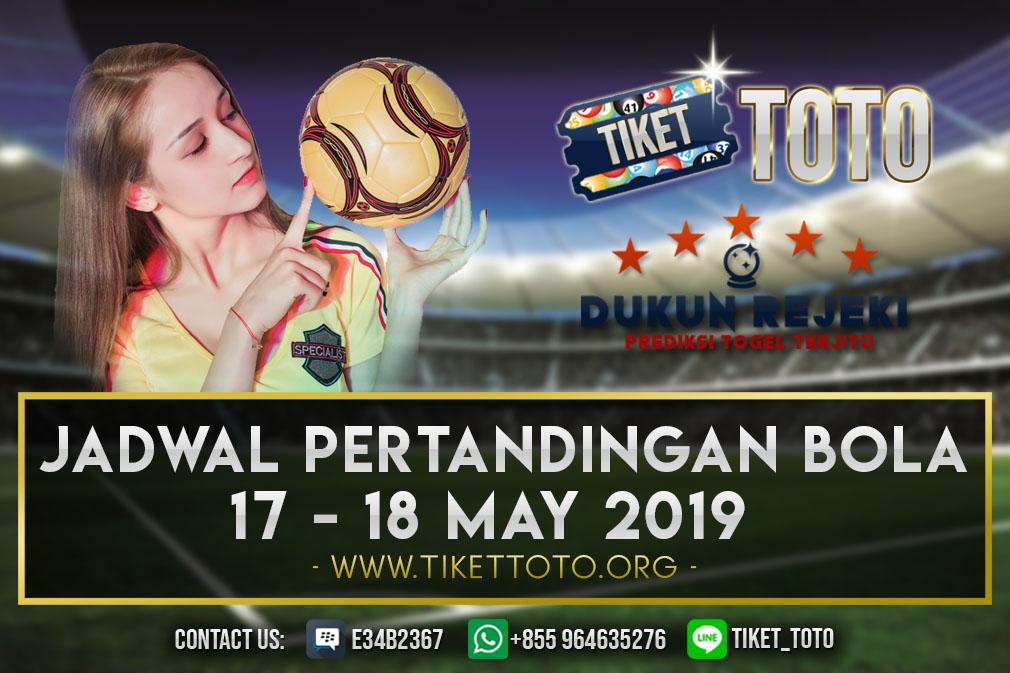 JADWAL PERTANDINGAN BOLA TANGGAL 17 – 18 MAY 2019