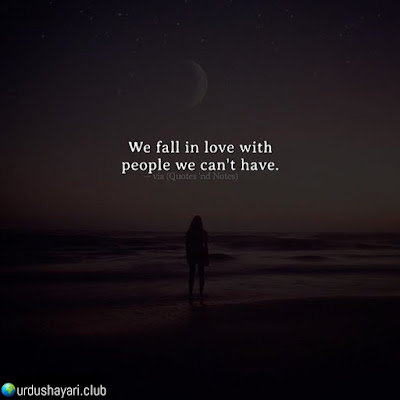 We Fall In Love With  People We Can't Have..!!  Urdushayari.club  #Quotes #lines