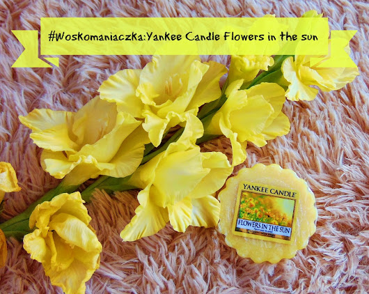 #Woskomaniaczka: Yankee Candle Flowers in the sun
