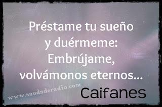 """""""Préstame tu sueño y duérmeme: Embrújame, volvámonos eternos..."""" Caifanes Viento"""