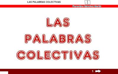 http://www.ceiploreto.es/sugerencias/cplosangeles.juntaextremadura.net/web/curso_3/lengua/palabras_colectivas_3/palabras_colectivas_3.html