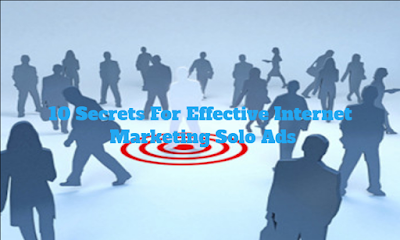 10 Secrets For Effective Internet Marketing Solo Ads, 10, Secrets, For, Effective, Internet, Marketing, Solo, Ads, Blog, Online, Marketers