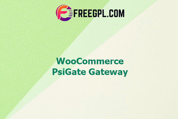 WooCommerce PsiGate Gateway Nulled Download Free