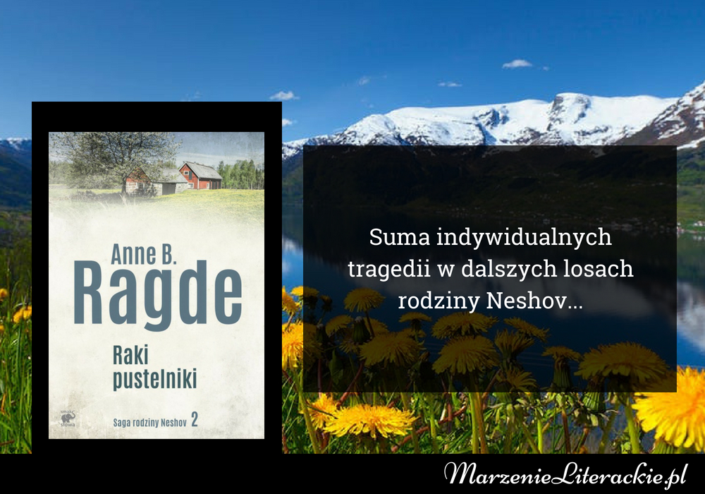 Anne B. Ragde - Raki pustelniki | Suma indywidualnych tragedii w dalszych losach rodziny Neshov...