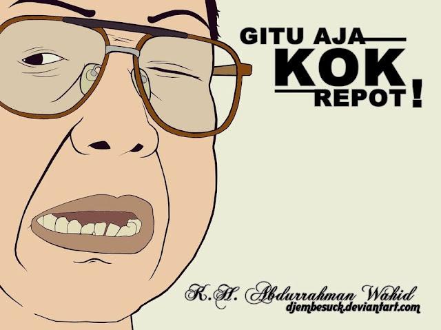 Gus Dur, Tanpamu Indonesia Sekarang Repot