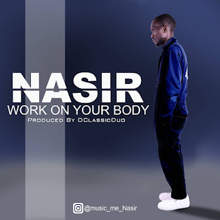 [Music] Nasir- Work on your Body