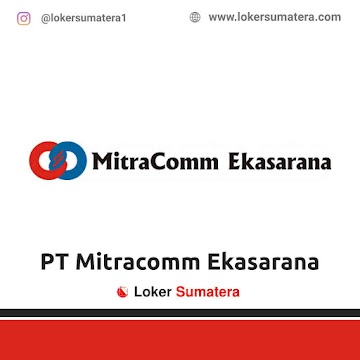 Lowongan Kerja Padang: PT Mitracomm Ekasarana Mei 2021