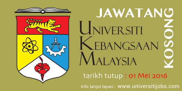 Jawatan Kosong Universiti Kebangsaan Malaysia (UKM) 01-Mei-2016