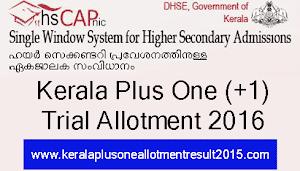 Kerala Plus One Trial Allotment Result 2016 - HSCAP