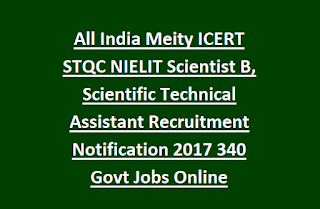 All India Meity ICERT STQC NIELIT Scientist B, Scientific Technical Assistant Recruitment Notification 2017 340 Govt Jobs Online