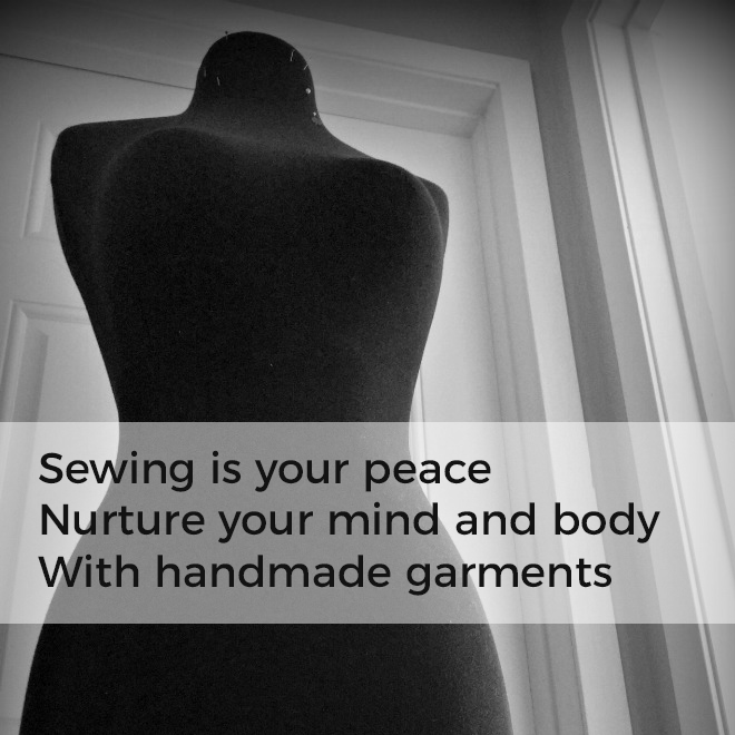 Sewing is your peace / Nurture your mind and body / With handmade garments