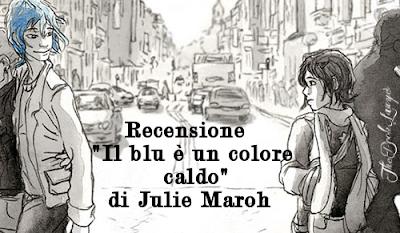 """Recensione """"Il blu è un colore caldo"""" di Julie Maroh"""
