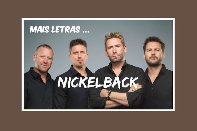 http://letrasmusicaspt.blogspot.pt/search?q=nickelback