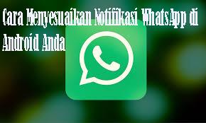 Cara Menyesuaikan Notifikasi WhatsApp di Android Anda 1