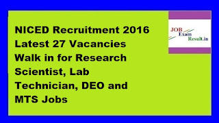 NICED Recruitment 2016 Latest 27 Vacancies Walk in for Research Scientist, Lab Technician, DEO and MTS Jobs