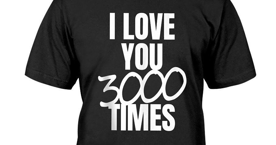 820e5f14d I Love You 3000 Times Quote Shirt