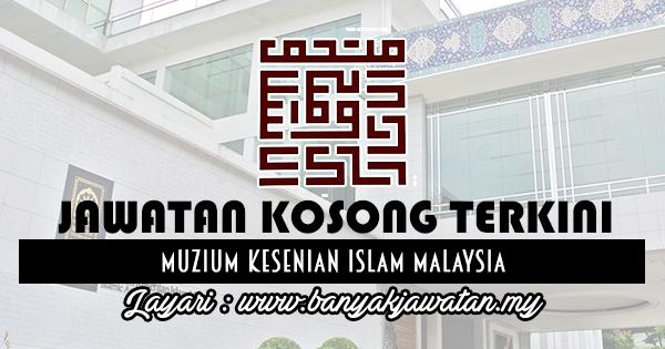 Jawatan Kosong 2017 di Muzium Kesenian Islam Malaysia www.banyakjawatan.my