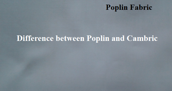 Difference Between Poplin and Cambric