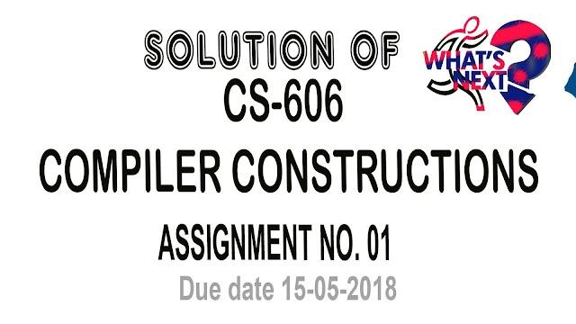 CS 606 Assignment No. 1 Solution Spring 2018 due date 15-05-2018