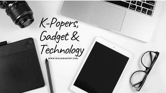 K-Popers, Gadget & Technology