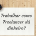 Trabalhar como Freelancer dá dinheiro?