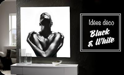 Eden Déco - Idées déco : Black and White