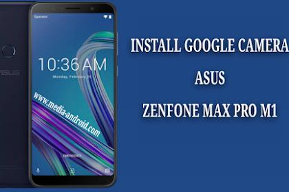 Tutorial Cara Install Google Camera Tanpa Root Pada Asus Zenfone Max Pro M1